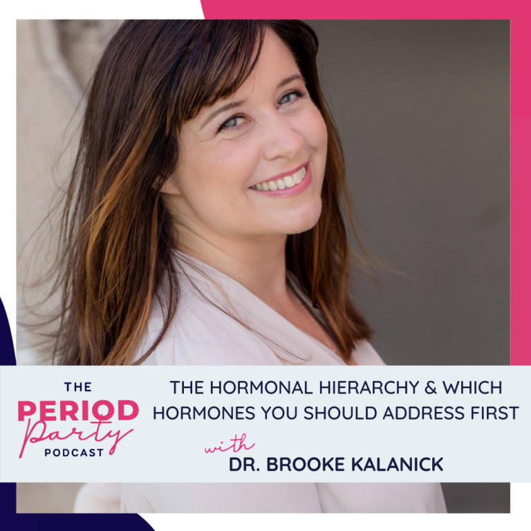 Pictured here is podcast guest Dr. Brooke Kalanick who joins us on the Period Party Podcast to talk about The Hormonal Hierarchy & Which Hormones You Should Address First.