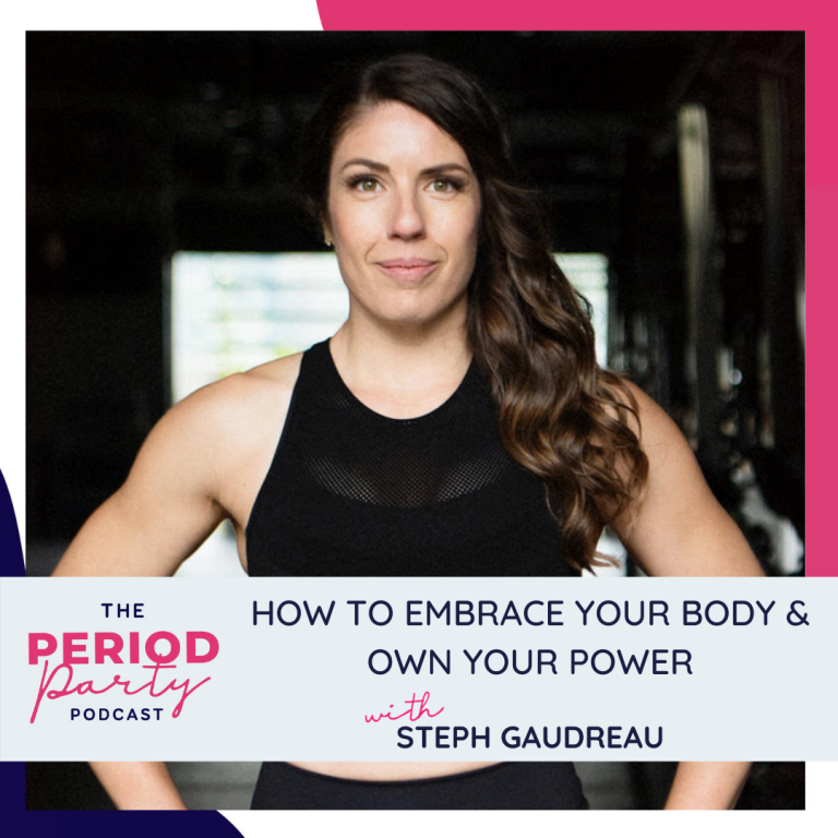 Pictured here is podcast guest Steph Gaudreau who joins us on the Period Party Podcast to talk about How to Embrace Your Body & Own Your Power.