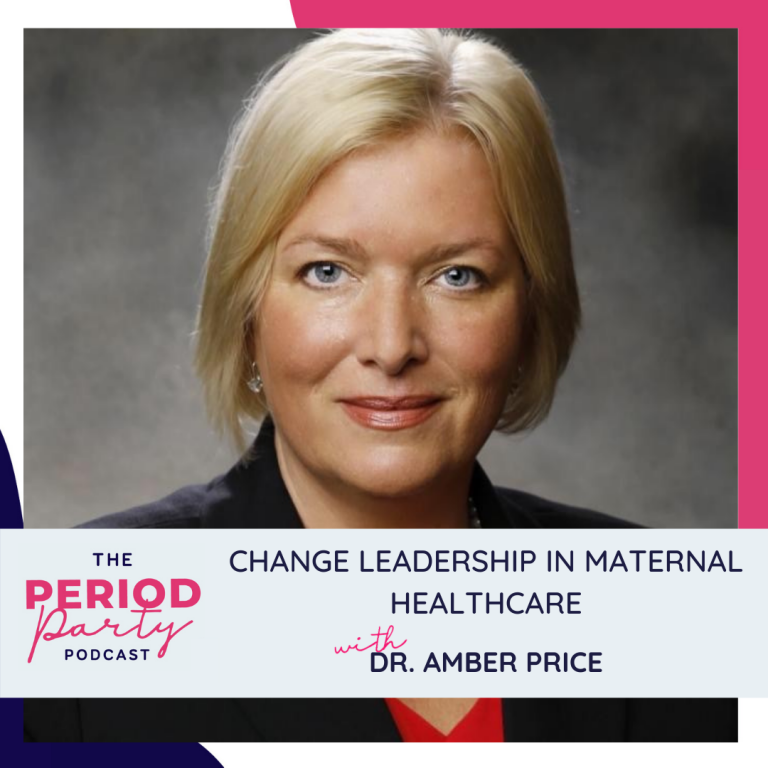 Pictured here is podcast guest Dr. Amber Price who joins us on the Period Party Podcast to talk about Change Leadership in Maternal Healthcare.