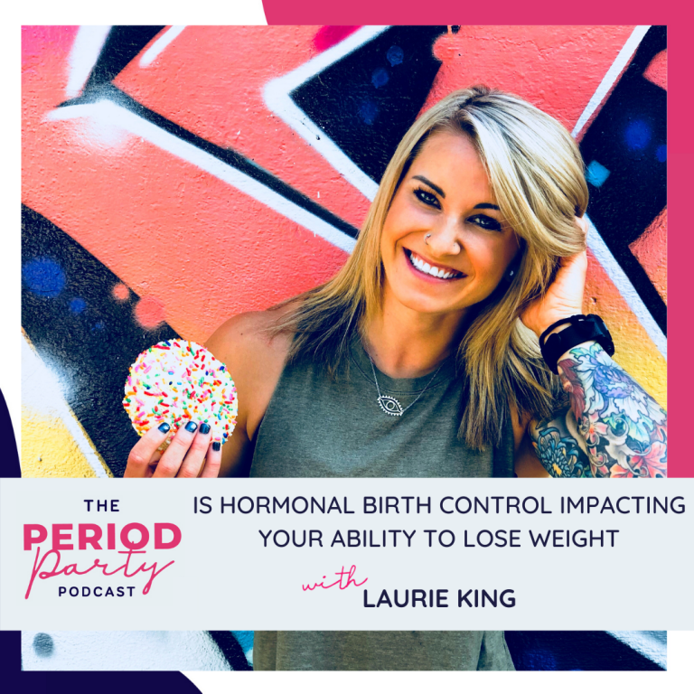 Pictured here is podcast guest Laurie King who joins us on the Period Party Podcast to talk about Is Hormonal Birth Control Impacting Your Ability to Lose Weight.