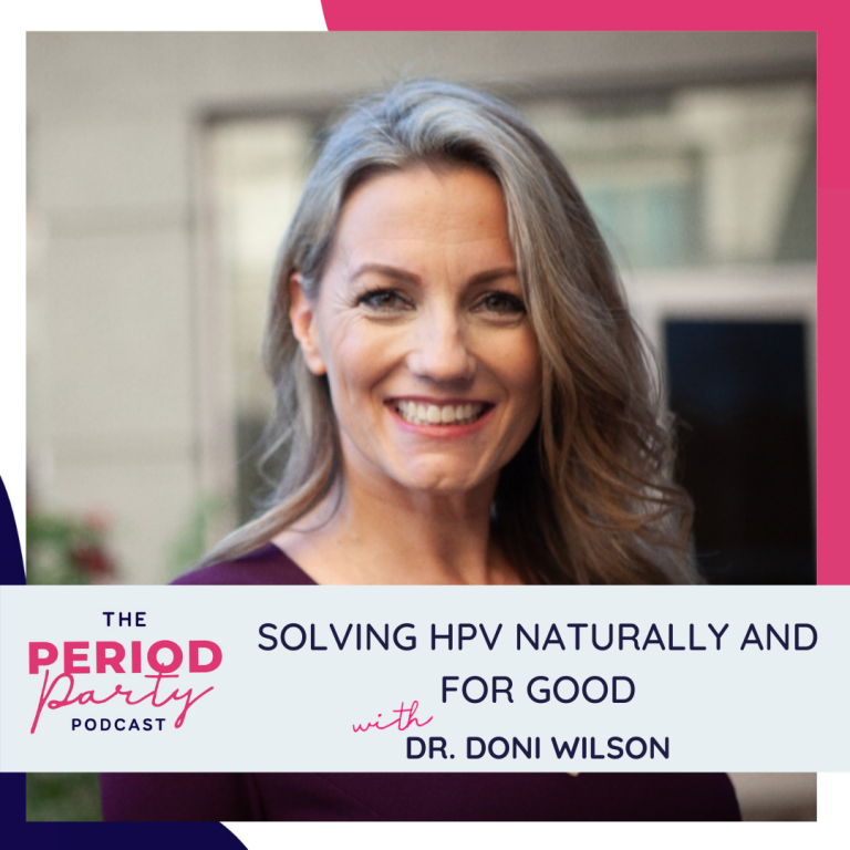 Pictured here is podcast guest Dr. Doni Wilson who joins us on the Period Party Podcast to talk about Solving HPV Naturally and for Good.