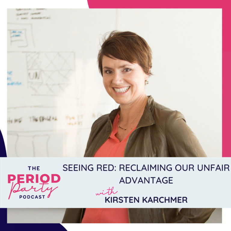 Pictured here is podcast guest Kirsten Karchmer who joins us on the Period Party Podcast to talk about Seeing Red: Reclaiming Our Unfair Advantage.