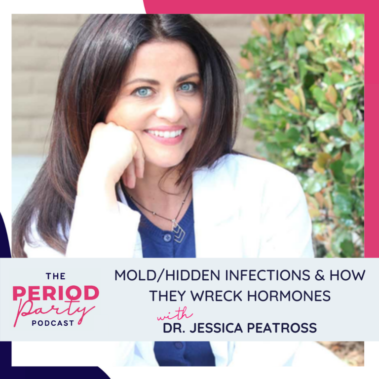 Pictured here is podcast guest Dr. Jessica Peatross who joins us on the Period Party Podcast to talk about Mold/Hidden Infections & How They Wreck Hormones.