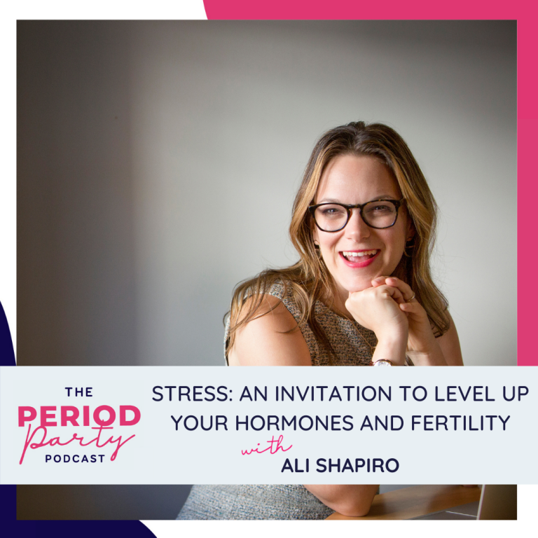 Pictured here is podcast guest Ali Shapiro who joins us on the Period Party Podcast to talk about Stress and ways to Level Up Your Hormones and Fertility.