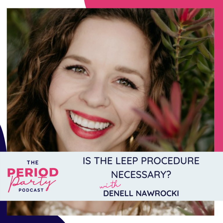 Pictured here is podcast guest Denell Nawrocki who joins us on the Period Party Podcast to talk about Is the LEEP Procedure Necessary?
