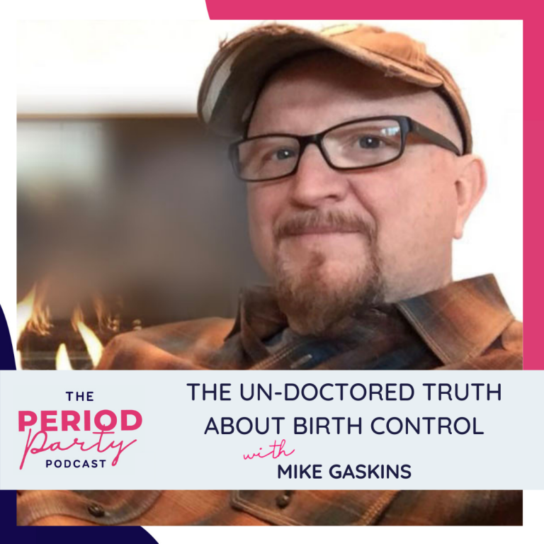 Pictured here is podcast guest Mike Gaskins who joins us on the Period Party Podcast to talk about The Un-doctored Truth About Birth Control.