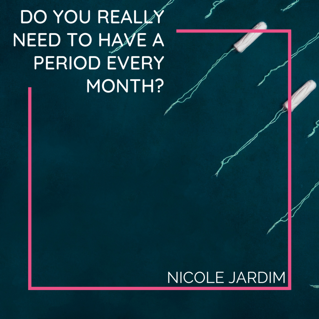 Do You Really Need to Have a Period Every Month?