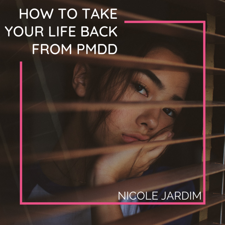 How to Take Your Life Back From PMDD