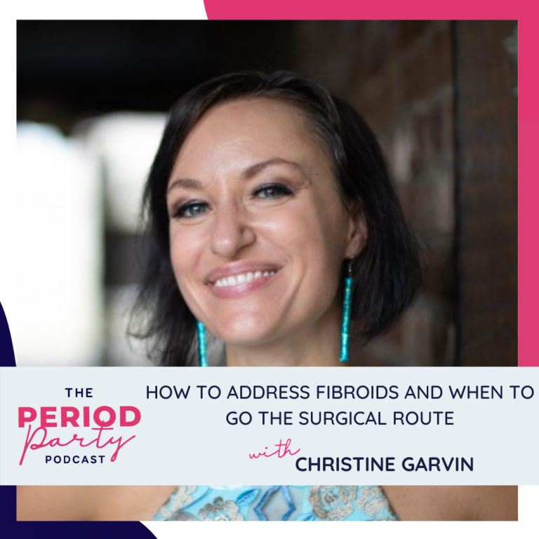 Pictured here is podcast guest Christine Garvin who joins us on the Period Party Podcast to talk about How to Address Fibroids and When to Go the Surgical Route.