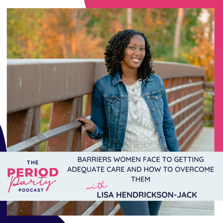 Pictured here is podcast guest Lisa Hendrickson-Jack who joins us on the Period Party Podcast to talk about Barriers Women Face To Getting Adequate Care and How To Overcome Them