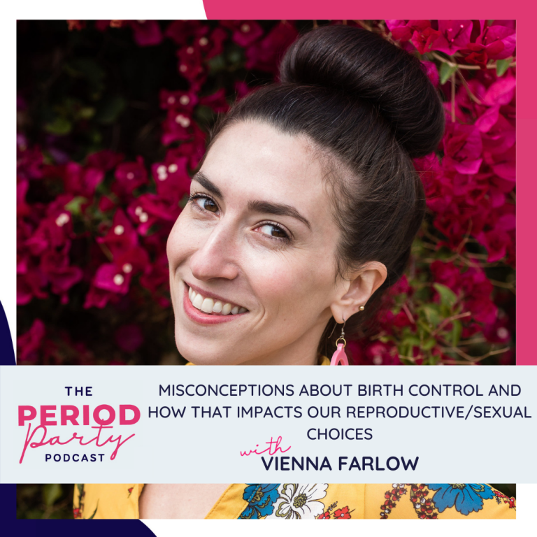 Pictured here is podcast guest Vienna Farlow who joins us on the Period Party Podcast to talk about Misconceptions about Birth Control and How that Impacts Our Reproductive/Sexual Choices.