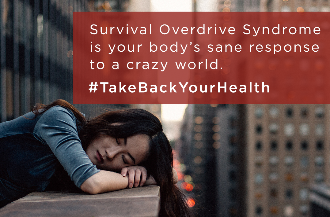 Survival Overdrive Syndrome is your body's sane response to a crazy world.  #takebackyourhealth