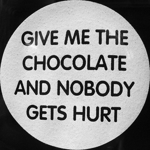 Give me chocolate and nobody gets hurt