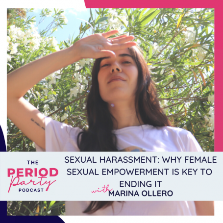 Sexual Harassment: Why Female Sexual Empowerment Is Key To Ending It With Marina Ollero