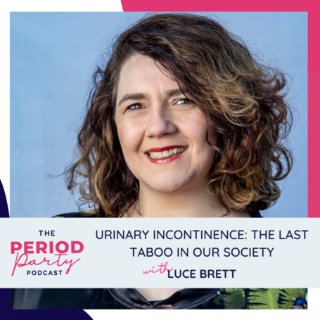 Urinary Incontinence: The Last Taboo In Our Society With Luce Brett