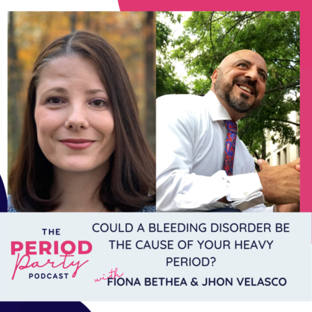 Could A Bleeding Disorder Be The Cause Of Your Heavy Period? With Dr. Fiona Bethea & Jhon Velasco