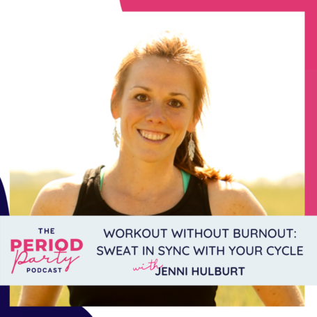 Workout Without Burnout: Sweat In Sync With Your Cycle With Jenni Hulburt