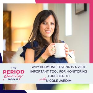 Hormone Testing Nicole Jardim Period Party Podcast
