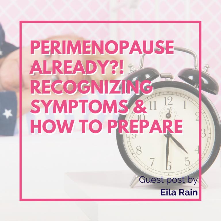 Perimenopause Already? Recognize Symptoms & How to Prepare