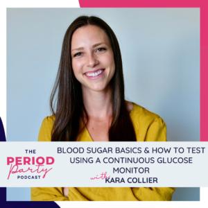 Kara Collier Blood Sugar Period Party Podcast