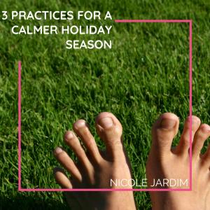 3 Practices for a Calmer Holiday Season