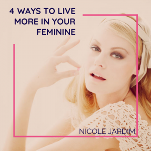 4 Ways To Live More In Your Feminine