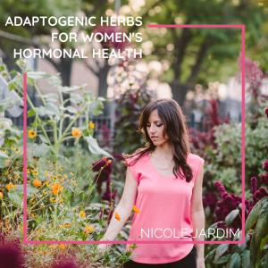 Adaptogenic Herbs for Women's Hormonal Health