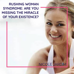 Rushing Woman Syndrome: Are you missing the miracle of your existence?