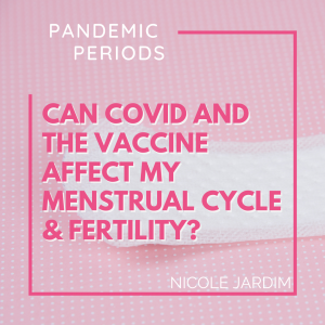 Can Covid and the Vaccine Affect my Ferility and Period Nicole Jardim