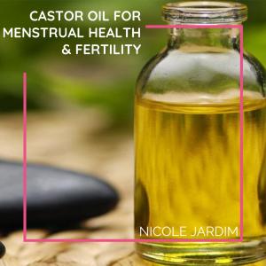 Castor Oil For Menstrual Health & Fertility