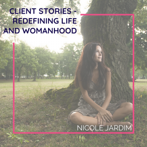 Client Stories - Redefining life and womanhood