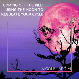 Coming off the Pill: Using the Moon to Regulate Your Cycle