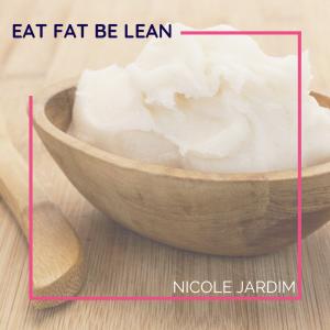 Eat Fat Be Lean