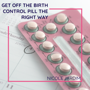 Get off the birth control pill the right way