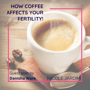 How Coffee Affects Your Fertility!