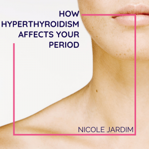 How Hyperthyroidism Affects Your Period