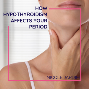 How Hypothyroidism Affects Your Period
