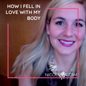 How I Fell In Love with my Body