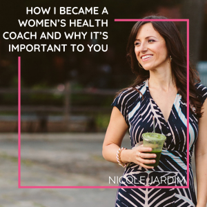 How I became a women's health coach and why it's important to you