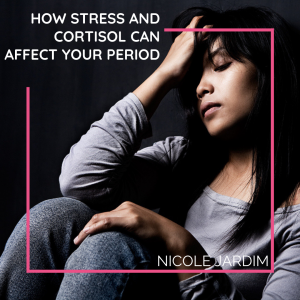 How Stress And Cortisol Can Affect Your Period