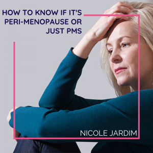 How To Know If It's Peri-Menopause Or Just PMS