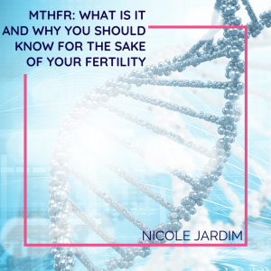 MTHFR: What is it and why you should know for the sake of your fertility
