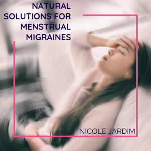 Natural Solutions For Menstrual Migraines