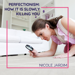 Perfectionism: How it is Slowly Killing You