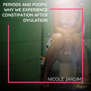 Periods and Poops: Why we experience constipation after ovulation