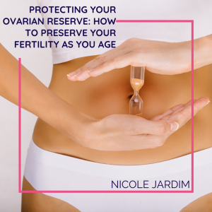 Protecting Your Ovarian Reserve: How to Preserve Your Fertility As You Age