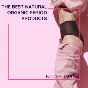 The Best Natural Organic Period Products: Cups, Panties, Tampons & Pads