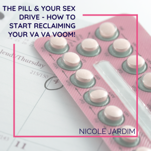 The Pill & Your Sex Drive - How to Start Reclaiming Your Va Va Voom!