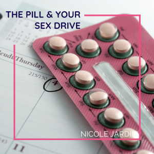 The Pill and Your Sex Drive – How to Start Reclaiming Your Va Va Voom!