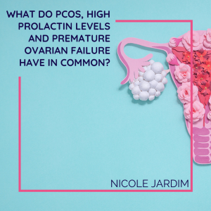 What do PCOS, high prolactin levels and premature ovarian failure have in common?